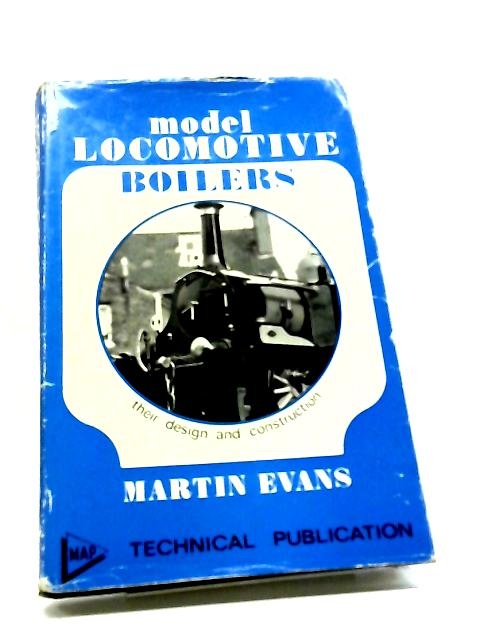 Model Locomotive Boilers: Their Design and Construction by Martin Evans
