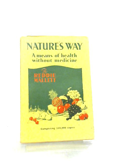 Natures Way, A Means of Health Without Medicine by Reddie Mallett