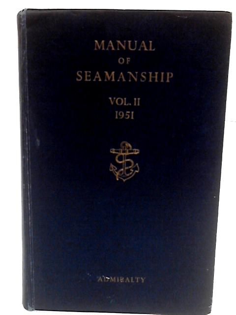 Manual of Seamanship Vol. II 1951 Admiralty B. R. 67 (2 51) by Admiralty