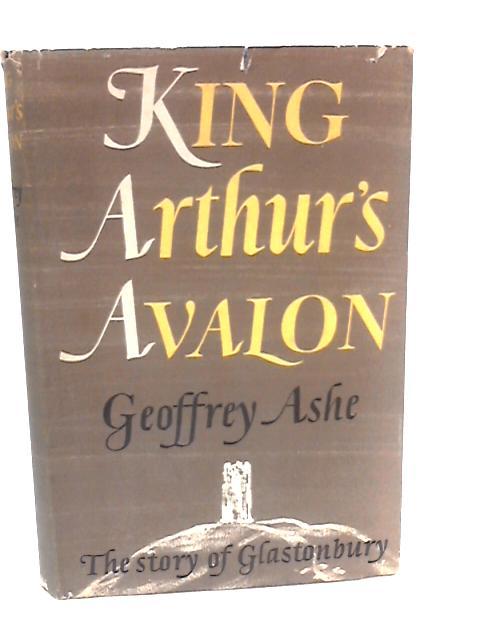 King Arthur's Avalon - The Story of Glastonbury by Ashe Geoffrey