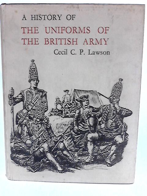 A History Of The Uniforms Of The British Army. Volume Ii. From The Beginnings To 1760 by Lawson, Cecil C P