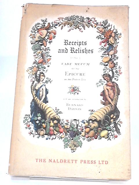 Receipts and Relishes - Being a Vade Mecum for the Epicure in the British Isles by Darwin, Bernard - Introduction By