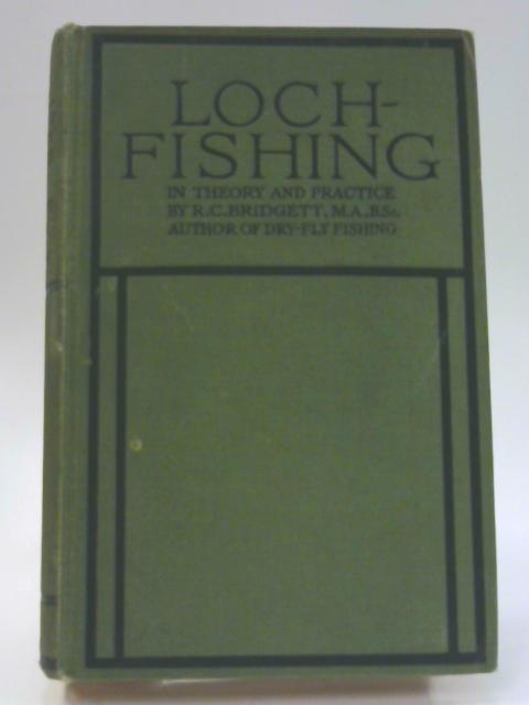 Loch- Fishing: In Theory and Practice by R. C. Bridgett