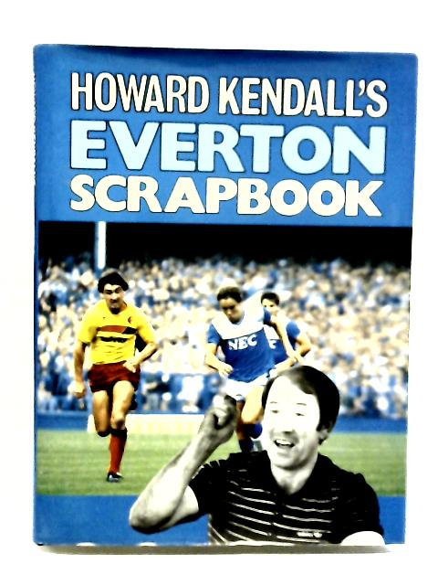 Howard Kendall's Scrapbook by Kendall,Howard
