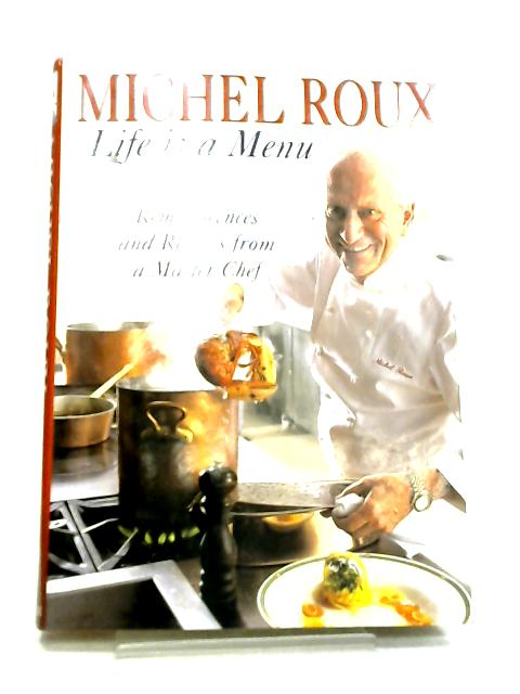 Life Is a Menu - Reminiscences and Recipes from a Master Chef by Michel Roux