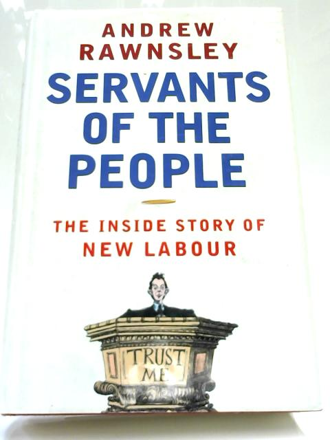 Servants of the People By Andrew Rawnsley