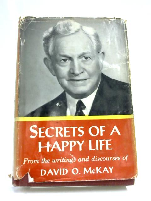 Secrets of a Happy Life By David Oman McKay