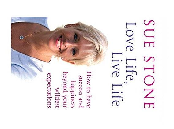 Love Life, Live Life: How to have happiness and success beyond your wildest expectations by Stone, Sue
