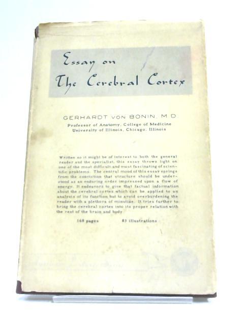 Essay on the Cerebral Cortex by Von Bonin G