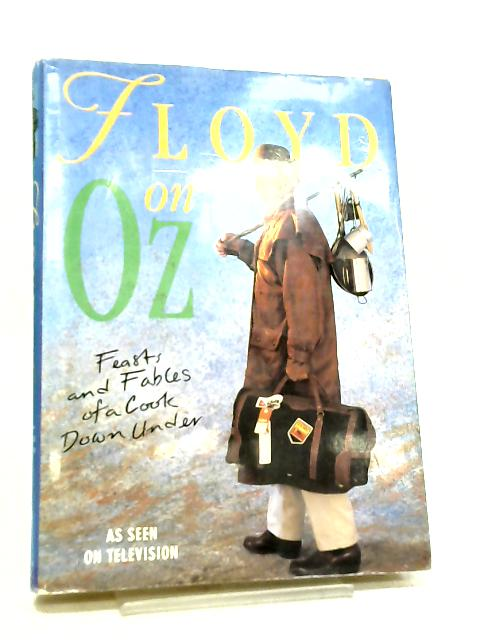 Floyd on Oz, Feasts and Fables of a Cook Down Under by Keith Floyd