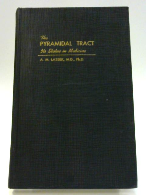 The Pyramidal Tract: Its Status in Medicine by A. M. Lassek