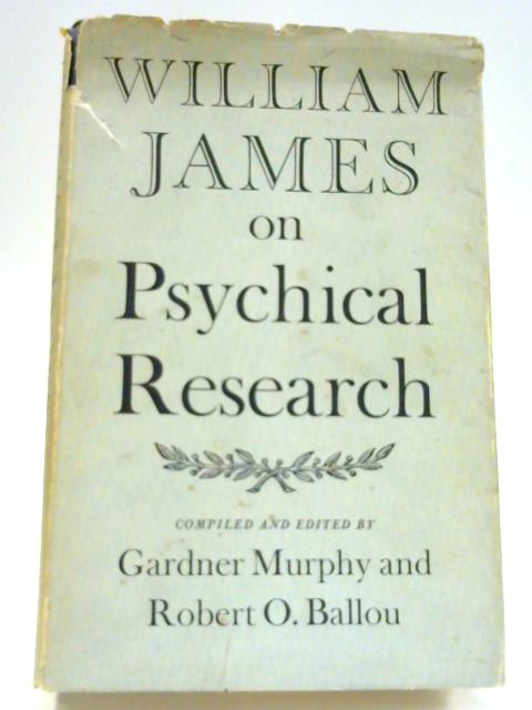 William James on Psychical Research by G. Murphy