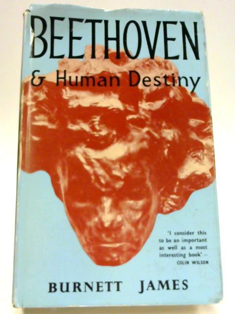 Beethoven and Human Destiny by Burnett James