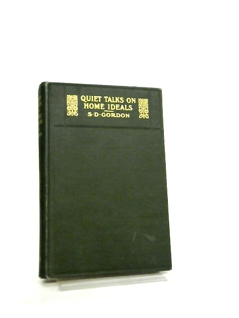 Quiet Talks on Home Ideals By S. D. Gordon & M. K. Gordon