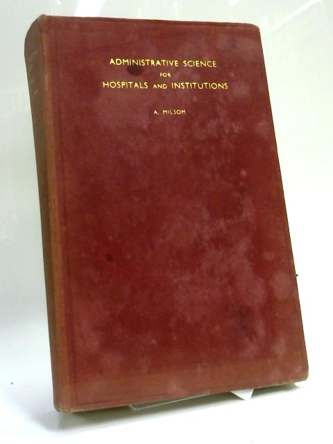 Administrative Science For Hospitals And Institutions By A Milsom