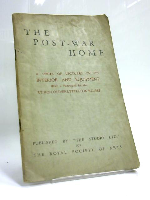 The Post-War Home: a Series of Lectures on Its Interior and Equipment by Oliver Lyttleton