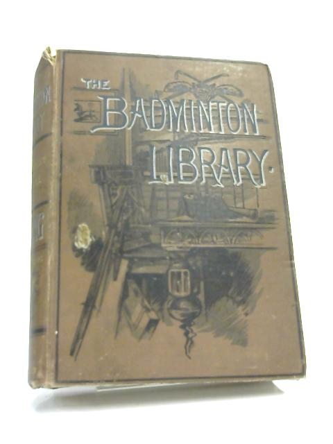 The Badminton Library: Fishing. by H. Cholmondeley-Pennell