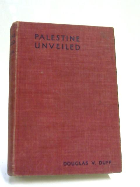 Palestine Unveiled by Duff, D V
