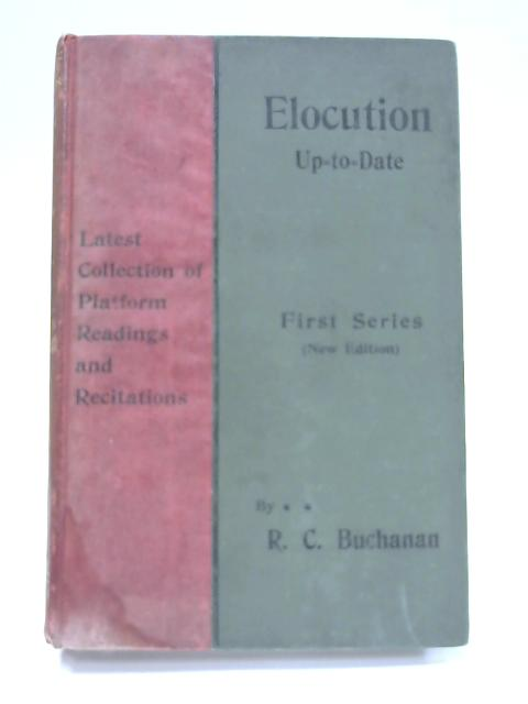 Elocution Up-to-Date: Twelve Lessons on the Theory of Elocution By R. C. Buchanan