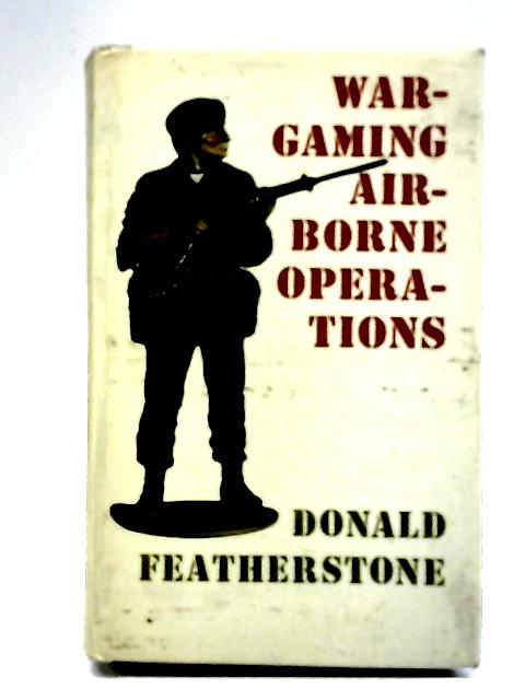 War Gaming Airborne Operations by Donald Featherstone