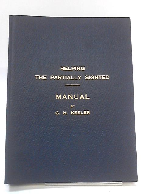 Helping the Partially Sighted - Manual By C.H. Keeler