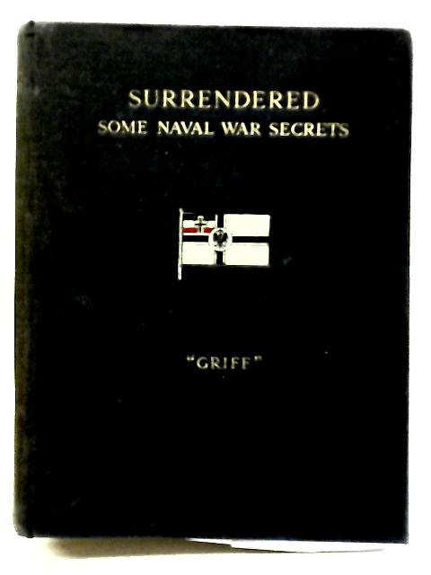 Surrendered. Some Naval War Secrets by Griff