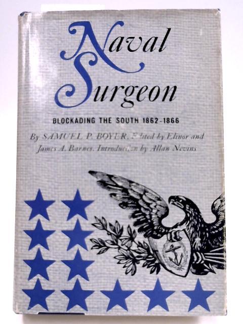 Naval Surgeon: Blockading the South, 1862- 1866 By Samuel P. Boyer