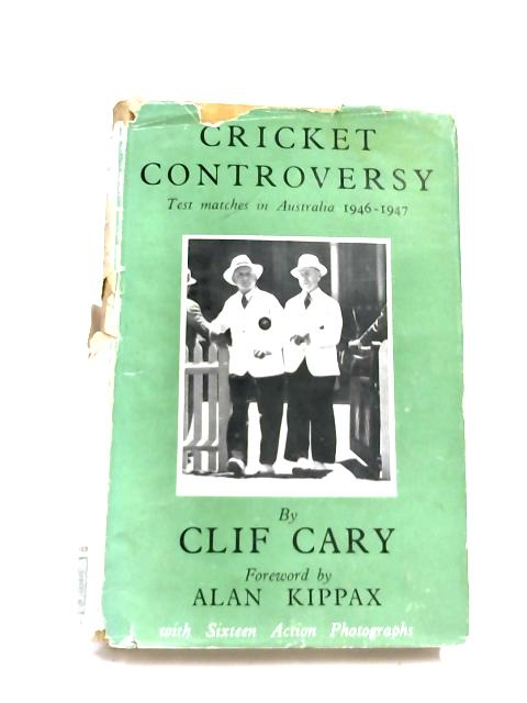 Cricket Controversy Test Matches 1946-47 By Cary Cliff