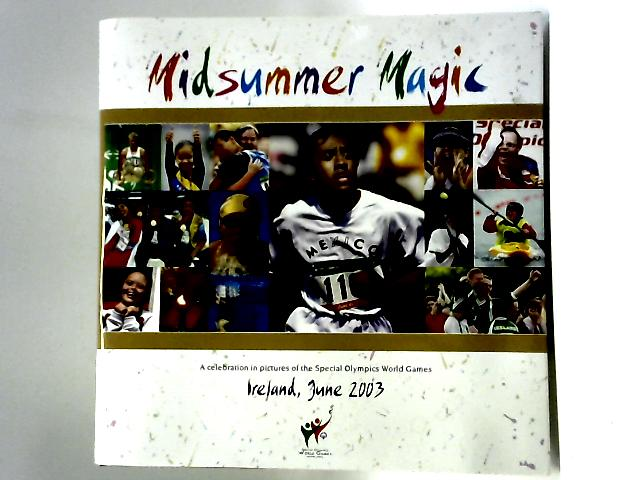 Midsummer magic a celebration in pictures of the special olympics world games ireland june 2003 by Anon