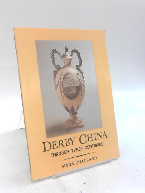 Derby China Through Three Centuries by Myra Challand
