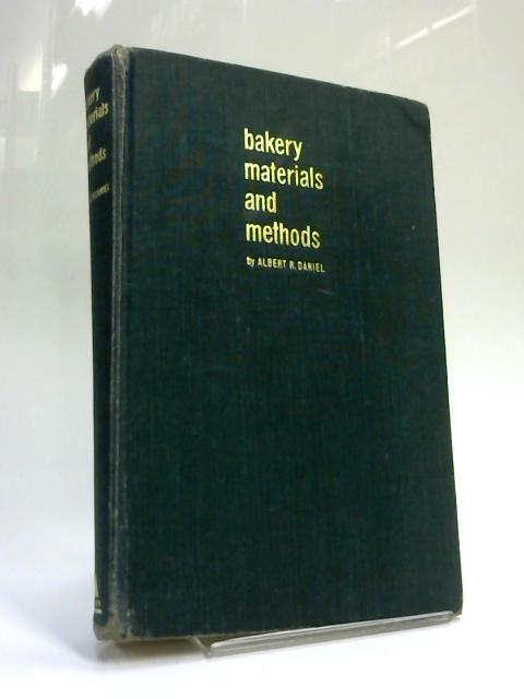 Bakery Materials and Methods: A book for every baker and confectioner by Albert R Daniel