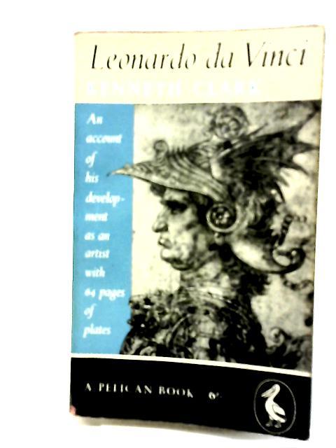 Leonardo Da Vinci. An Account Of His Development As An Artist by Clark, Kenneth