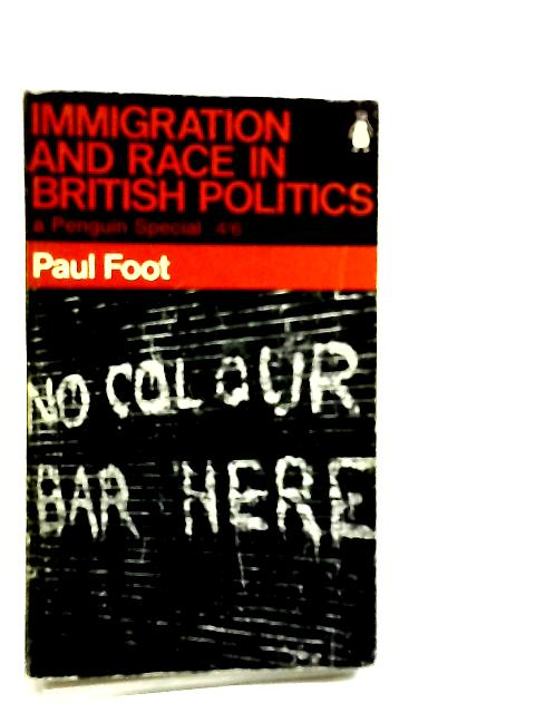 Immigration and Race in British Politics by Foot, Paul