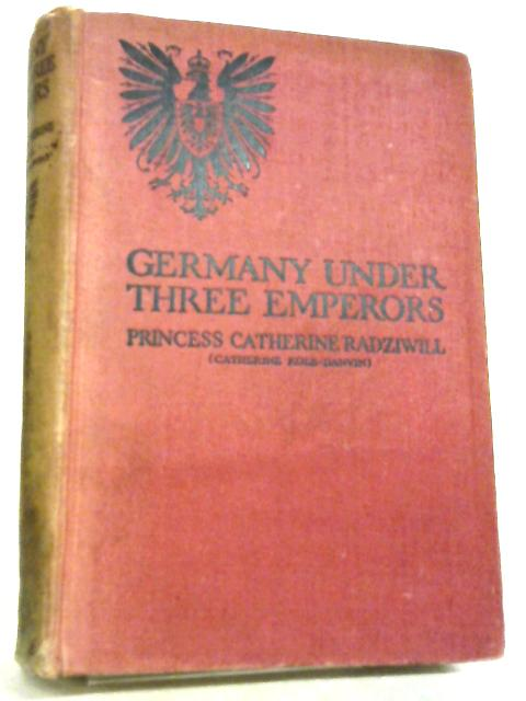 Germany Under Three Emperors by Princess Catherine Radziwill