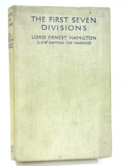 The First Seven Divisions: Being a Detailed Account of the Fighting from Mons to Ypres by Ernest W. Hamilton