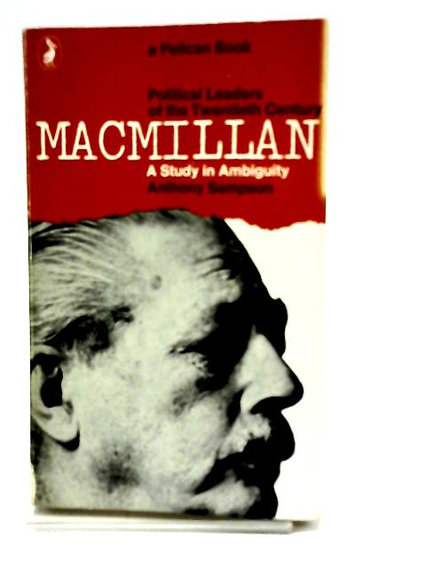 MacMillan : A Study in Ambiguity (Political Leaders of the Twentieth Century) by Anthony Sampson