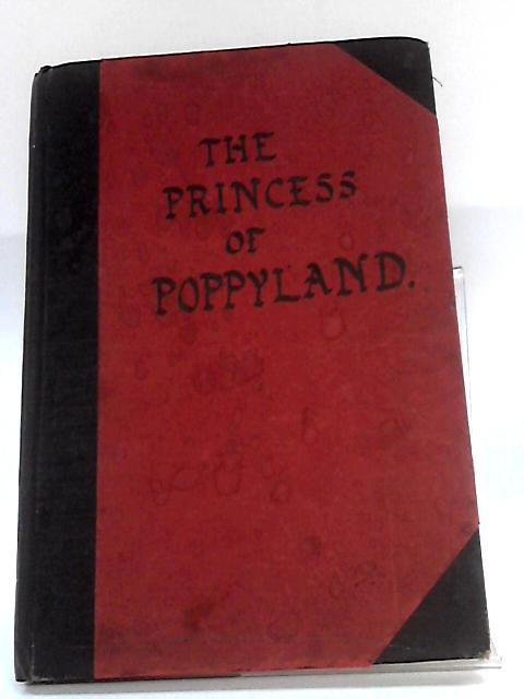 The Princess of Poppyland. A Fanciful Operetta in Three Acts, written and composed by C. K. Proctor by Proctor, C. King