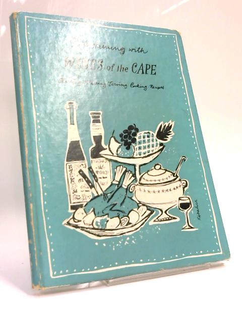 Entertaining with Wines of the Cape: Choosing, Cellaring, Serving, Cooking, Recipes By Anon