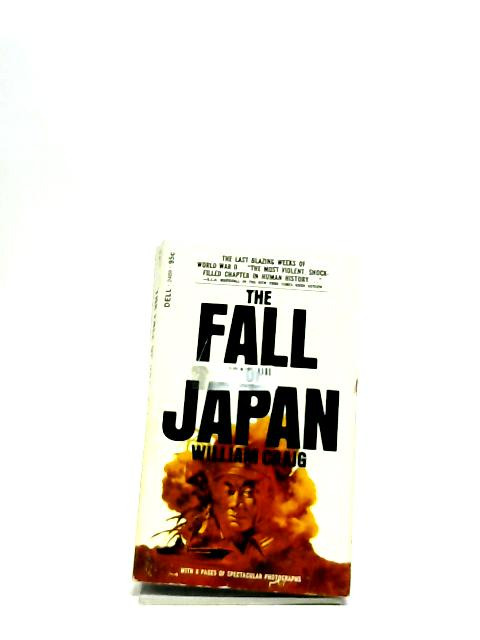 The Fall of Japan By Craig, W.