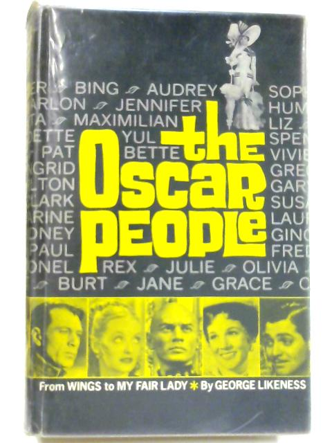 The Oscar People: From Wings to My Fair Lady By George C. Likeness