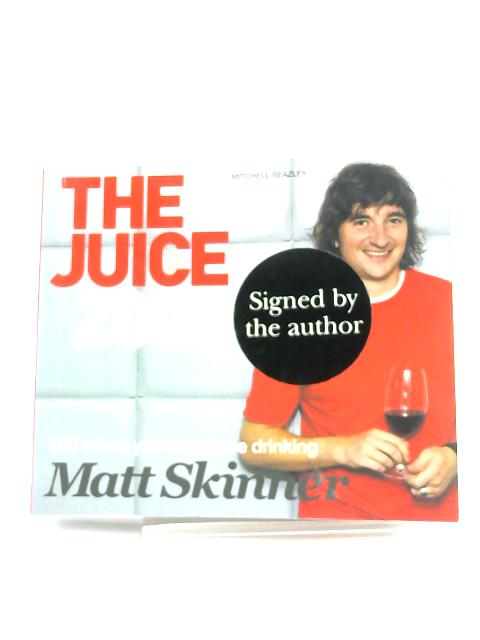 The Juice 2008: 100 Wines You Should be Drinking By Matt Skinner