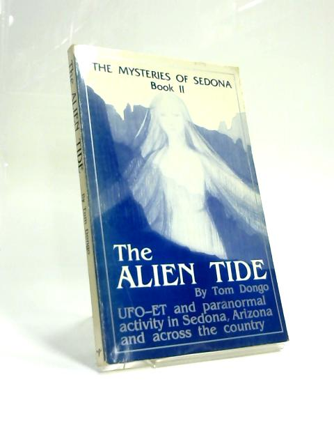 The Mysteries of Sedona, Book II: The Alien Tide By Tom Dongo