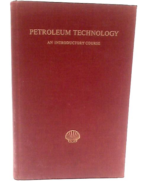 Petroleum technology: an introductory course volume iv By Anon