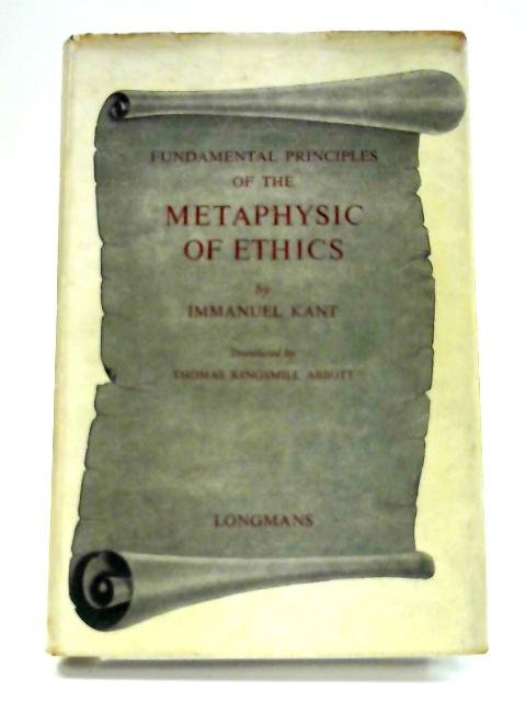 Fundamental Principles of the Metaphysic of Ethics By Immanuel Kant