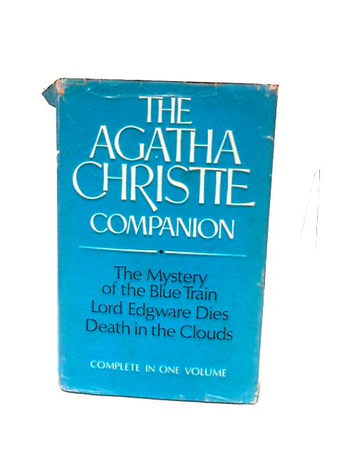 The Agatha Christie Companion: The Mystery of The Blue Train; Lord Edgeware Dies; Death In The Clouds by Agatha Christie