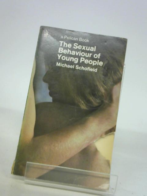 The sexual behaviour of young people (Pelican books) by Schofield, Michael