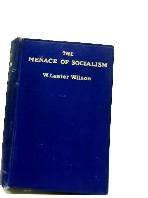 The Menace Of Socialism By W Lawler Wilson