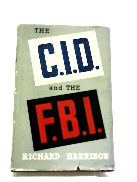 The C. I. D. and the F. B. I By Richard Harrison