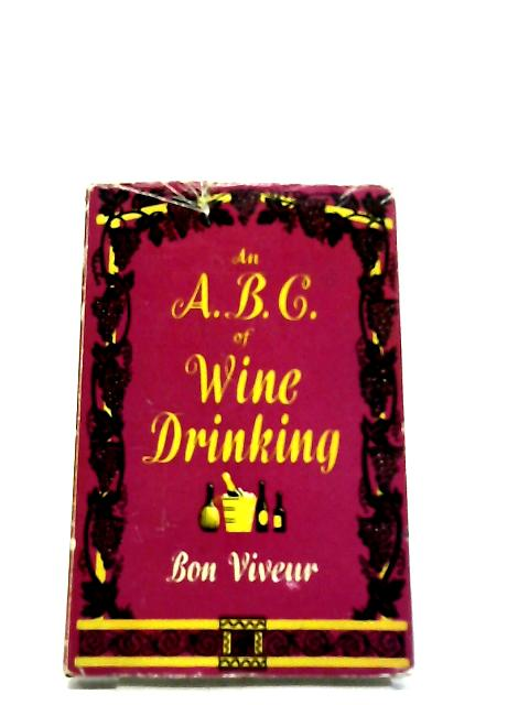 An Abc Of Wine Drinking - By Bon Vivuer