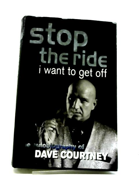 Stop the Ride, I Want to Get Off: The Autobiography of Dave Courtney By Dave Courtney OBE